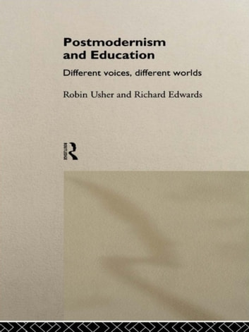 Postmodernism and Education - Different Voices, Different Worlds eBook by Richard Edwards,Robin Usher