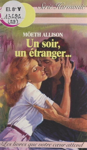 Un soir, un étranger... ebook by Möeth Allison,Dominique Minot