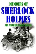 Memoirs of Sherlock Holmes - With Original Illustrations ebook by Sir Arthur Conan Doyle