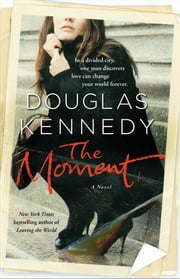 The Moment - A Novel ebook by Douglas Kennedy