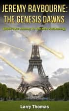 Jeremy Raybourne: The Genesis Dawns (Book Two: Journey To The New Awakening) ebook by Larry Thomas