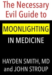 The Necessary Evil Guide to Moonlighting in Medicine ebook by John Stroup