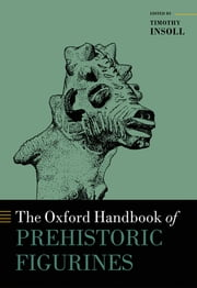 The Oxford Handbook of Prehistoric Figurines ebook by