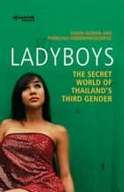 Ladyboys - The Secret World of Thailand's Third Gender ebook by Susan Aldous, Pornchai Sereemongkonpol