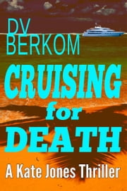 Cruising for Death: The 5th Kate Jones Thriller ebook by DV Berkom