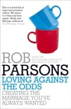 Loving Against the Odds eBook by Rob Parsons