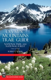 Olympic Mountains Trail Guide - National Park and National Forest ebook by Robert Wood