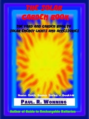 The Solar Garden Book - Home Guide Basics Series, #6 ebook by Paul R. Wonning