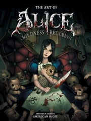 The Art of Alice: Madness Returns ebook by American McGee