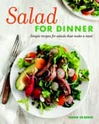 Salad for Dinner - Simple Recipes for Salads that Make a Meal ebook by Tasha DeSerio