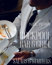 Rockpool Bar and Grill: Salads & Starters ebook by Neil Perry