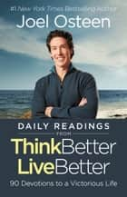 Daily Readings from Think Better, Live Better - 90 Devotions to a Victorious Life ebook by Joel Osteen
