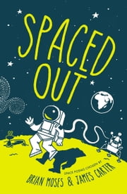 Spaced Out - Space poems chosen by Brian Moses and James Carter ebook by James Carter, Brian Moses