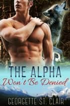 The Alpha Won't Be Denied - Timber Valley Pack, #6 ebook by
