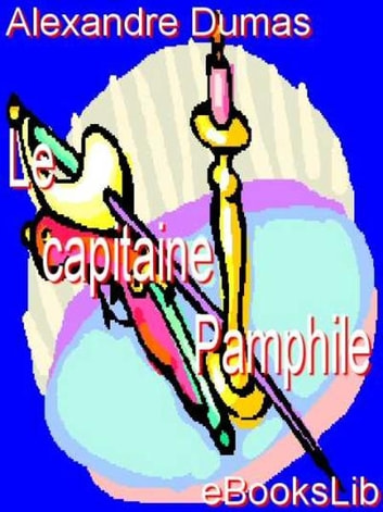 Le Capitaine Pamphile ebook by Alexandre Père Dumas
