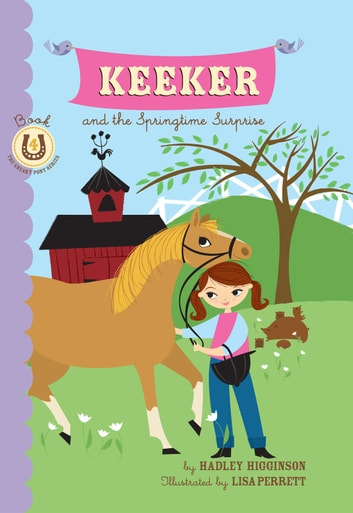 Keeker and the Springtime Surprise - Book 4 in the Sneaky Pony Series ebook by Hadley Higginson