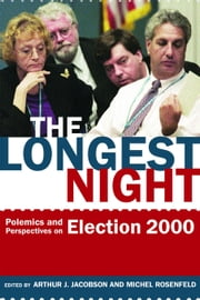 The Longest Night: Polemics and Perspectives on Election 2000 ebook by Jacobson, Arthur