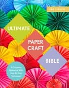 Ultimate Papercraft Bible - A complete reference with step-by-step techniques ebook by Marie Clayton