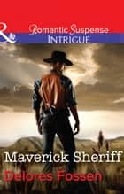 Maverick Sheriff (Mills & Boon Intrigue) (Sweetwater Ranch, Book 1) ebook by Delores Fossen