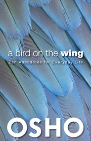 A Bird on the Wing - Zen Anecdotes for Everyday Life ebook by Osho, Osho International Foundation