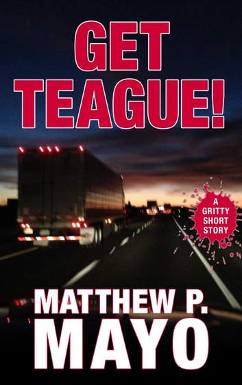 GET TEAGUE! ebook by Matthew P. Mayo