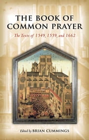 The Book of Common Prayer: The Texts of 1549, 1559, and 1662 ebook by Brian Cummings