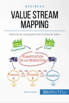 Value Stream Mapping - Méthode de cartographie des chaînes de valeur eBook by Johann Dumser, 50Minutes.fr