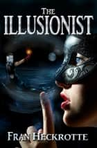 The Illusionist ebook by Fran Heckrotte