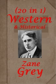 Complete Historical & Western Antholgoies of Zane Grey ebook by Zane Grey