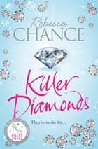 Killer Diamonds - A Sexy Thriller of Passion, Revenge and Murder eBook by Rebecca Chance
