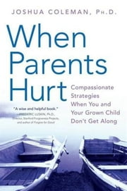 When Parents Hurt ebook by Joshua Coleman, PhD