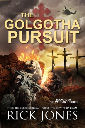 The Golgotha Pursuit - The Vatican Knights, #10 ebook by Rick Jones