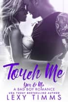 Touch Me - You & Me - A Bad Boy Romance, #2 ebook by