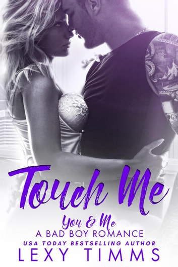 Touch Me - You & Me - A Bad Boy Romance, #2 ebook by Lexy Timms