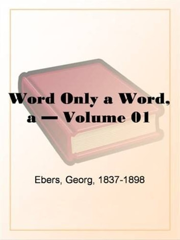 A Word Only A Word, Volume 1. ebook by Georg Ebers