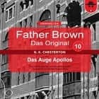 Father Brown 10 - Das Auge Apollos (Das Original) audiobook by Gilbert Keith Chesterton, Hanswilhelm Haefs