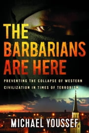 The Barbarians are Here: Preventing the Collapse of Western Civilization in Times of Terrorism ebook by Kobo.Web.Store.Products.Fields.ContributorFieldViewModel