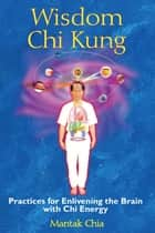 Wisdom Chi Kung ebook by Mantak Chia