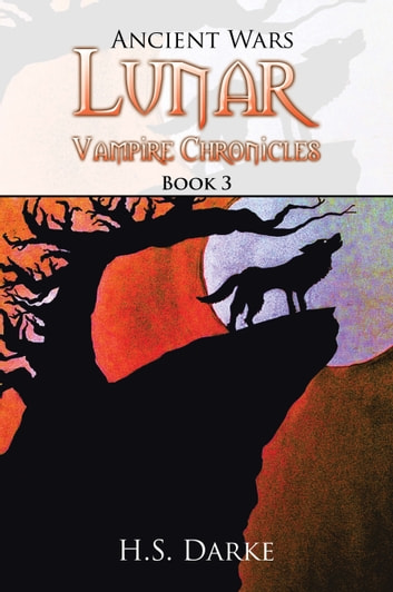 Lunar Vampire Chronicles - Ancient Wars ebook by H.S. Darke
