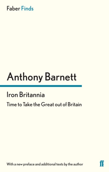 Iron Britannia - Time to Take the Great out of Britain ebook by Anthony Barnett
