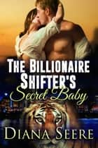The Billionaire Shifter's Secret Baby ebook by