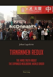 Tiananmen redux - The hard truth about the expanded neoliberal world order ebook by Johan Lagerkvist