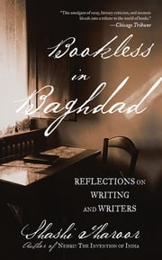 Bookless in Baghdad - Reflections on Writing and Writers ebook by Shashi Tharoor