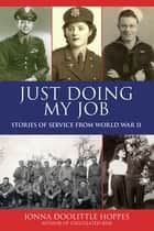 Just Doing My Job ebook by Jonna Doolittle Hoppes,Arthur J Lichte