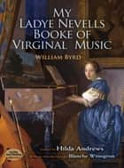My Ladye Nevells Booke of Virginal Music ebook by William Byrd
