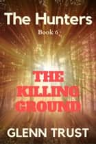 The Killing Ground - The Hunters, #6 ebook by