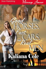 Good Horses Fast Cars and Real Men ebook by Kaliana Cole
