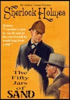 Sir Arthur Conan Doyle's Sherlock Holmes and the Fifty Jars of Sand ebook by D G Leigh
