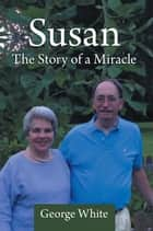 Susan: the Story of a Miracle ebook by George W. White