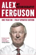 ALEX FERGUSON My Autobiography - The autobiography of the legendary Manchester United manager eBook by Alex Ferguson